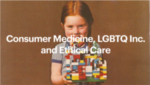 Consumer Medicine, LGBTQ Inc and Ethical Care